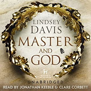 Master and God                   By:                                                                                                                                 Lindsey Davis                               Narrated by:                                                                                                                                 Jonathan Keeble,                                                                                        Clare Corbett                      Length: 15 hrs and 20 mins     Not rated yet     Overall 0.0