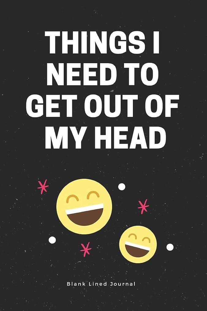 真似るテロファンブルThings I Need to Get Out of My Head. Blank Lined Journal: Funny Office Journals Coworker Notebook (Gag Gifts)