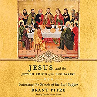 Jesus and the Jewish Roots of the Eucharist     Unlocking the Secrets of the Last Supper              By:                                                                                                                                 Brant Pitre,                                                                                        Scott Hahn - foreword                               Narrated by:                                                                                                                                 David Cochran Heath                      Length: 6 hrs and 13 mins     11 ratings     Overall 5.0