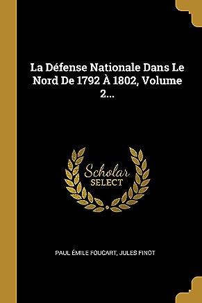 La Défense Nationale Dans Le Nord de 1792 À 1802, Volume 2...