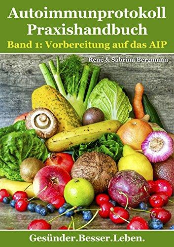 Autoimmunprotokoll Praxishandbuch Band 1: Vorbereitung auf das AIP