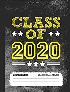 Class of 2020 Composition Book, College Ruled, 150 pages (7.44 x 9.69): Lined School Notebook Journal Gift for High School...