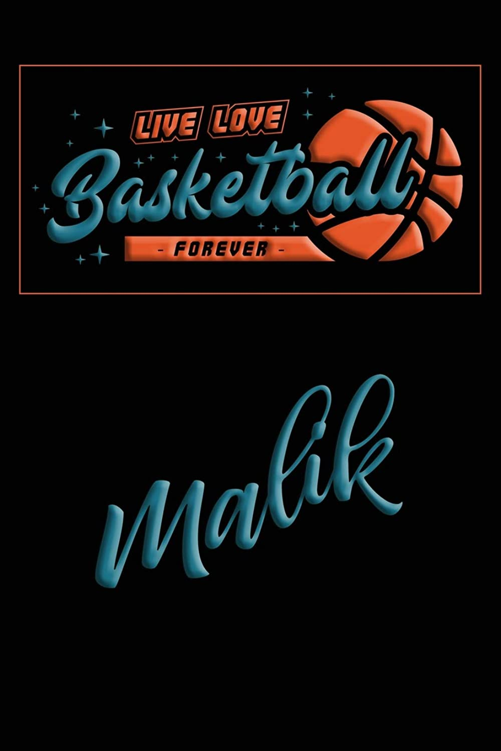 Live Love Basketball Forever Malik: Lined Journal |College Ruled Notebook | Composition Book | Diary