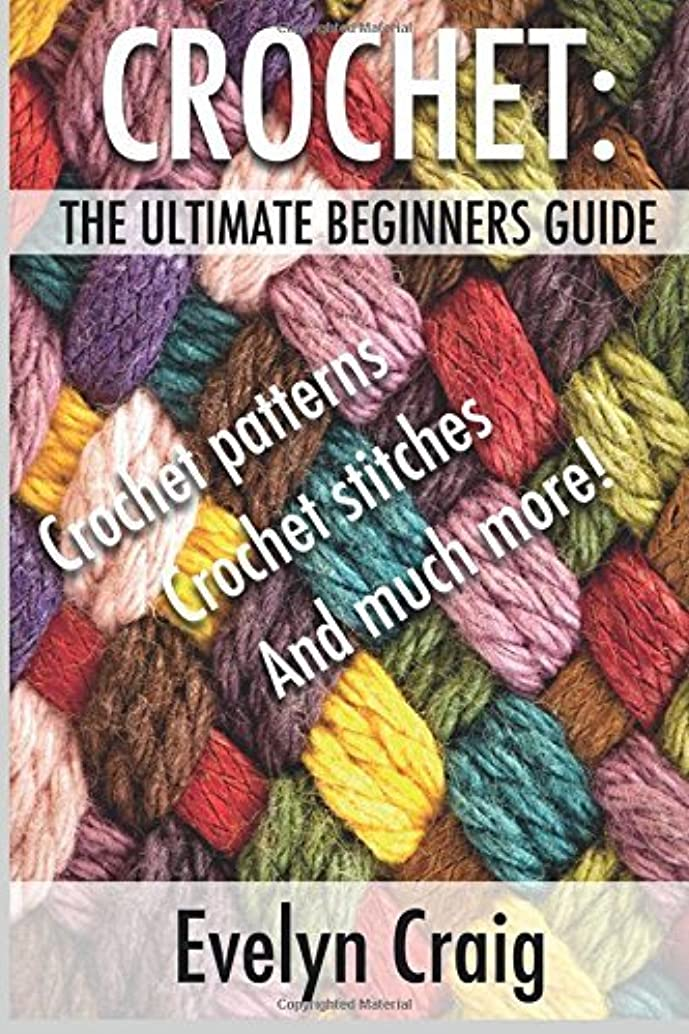 By Evelyn Craig Crochet: The ultimate beginners guide to crocheting with crochet patterns, crochet stitches and more [Paperback]