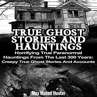 True Ghost Stories and Hauntings     Horrifying True Paranormal Hauntings from the Last 300 Years              By:                                                                                                                                 Max Mason Hunter                               Narrated by:                                                                                                                                 Lynn Roberts                      Length: 1 hr and 46 mins     1 rating     Overall 5.0