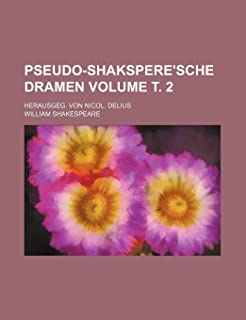 Pseudo-Shakspere'sche Dramen Volume . 2; Herausgeg. Von Nicol. Delius