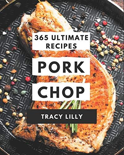 365 Ultimate Pork Chop Recipes: A Highly Recommended Pork Chop Cookbook