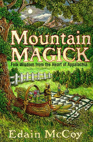 Mountain Magick: Folk Wisdom from the Heart of Appalachia (Llewellyn's Practical Magick Series)