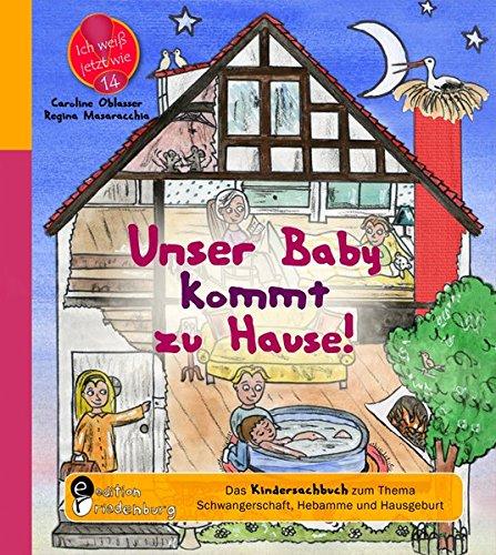 Unser Baby kommt zu Hause! Das Kindersachbuch zum Thema Schwangerschaft, Hebamme und Hausgeburt (Ich weiß jetzt wie!)