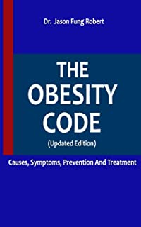 THE OBESITY CODE: CAUSES, SYMPTOMS, PREVENTION AND TREATMENT (Updated Edition)