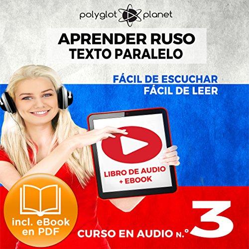 Couverture de Aprender Ruso - Texto Paralelo - Fácil de Leer - Fácil de Escuchar: Curso en Audio, No. 3 [Learn Russian - Parallel Text - Easy Reader - Easy Audio: Audio Course No. 3]
