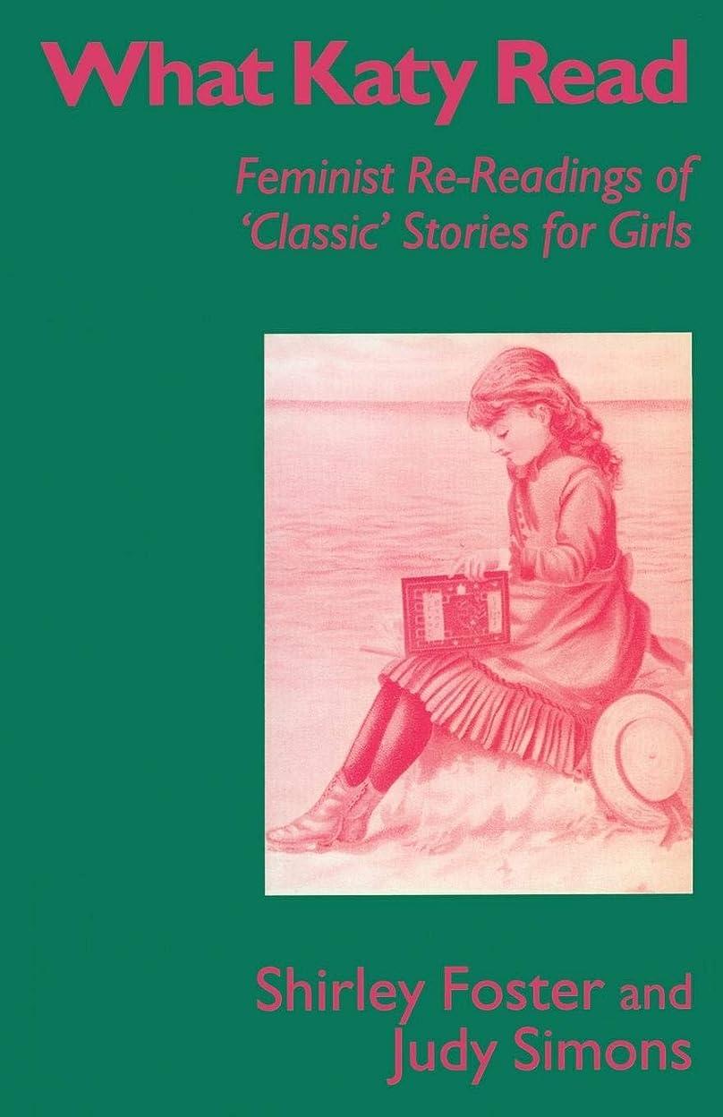 ネスト九月彼のWhat Katy Read: Feminist Re-Readings of 'Classic' Stories for Girls (Feminist Re-Readings of Classic Stories for Girls, 1850-1920)