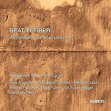 Beat Furrer: Wüstenbuch, Ira-Arca, Lied & Aer