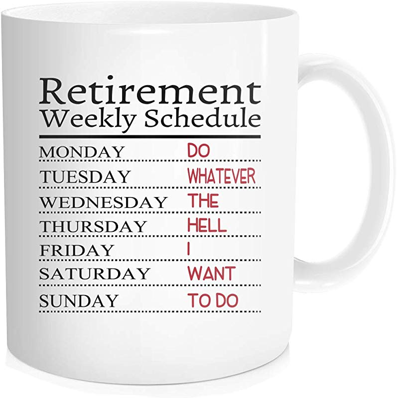 Hasdon Hill Retirement Weekly Schedule Coffee Mug Funny Retirement Gifts Retirement Mug Retirement Gag Present Retired Mug Funny Gift For Retired Coworkers Friend Father Mother 11 OZ White