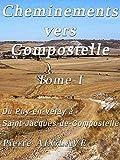 Cheminements vers Compostelle Tome I: Du Puy-en-Velay à Saint-Jacques de Compostelle (French Edition)