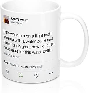 I Hate When I39;m On A Flight And I Wake Up With A Water Bottle Next To Me Like Oh Great. Kanye West Tweet Inspired Mugs