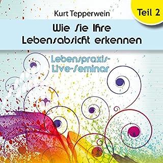 Wie Sie Ihre Lebensabsicht erkennen, Teil 2     Lebenspraxis-Live-Seminar              Autor:                                                                                                                                 Kurt Tepperwein                               Sprecher:                                                                                                                                 Kurt Tepperwein                      Spieldauer: 2 Std. und 3 Min.     12 Bewertungen     Gesamt 4,3