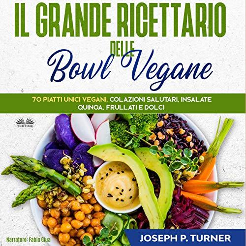 Il Grande Ricettario Delle Bowl Vegane [The Great Vegan Bowl Cookbook] cover art