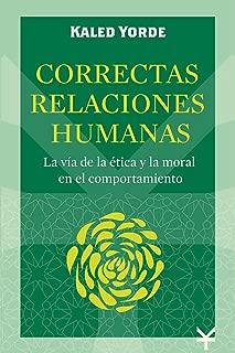 Correctas Relaciones Humanas: La vía de la ética y la moral en el comportamiento (Spanish Edition)