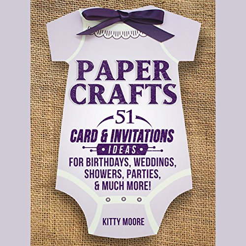 Paper Crafts: 51 Card & Invitation Crafts for Birthdays, Weddings, Showers, Parties, & Much More! (2nd Edition) audiobook cover art