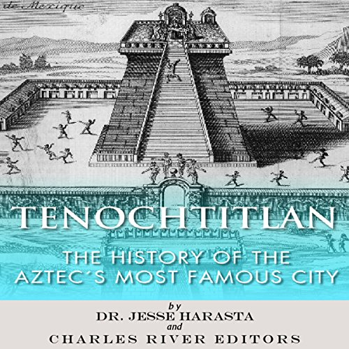 Tenochtitlan: The History of the Aztecs Most Famous City cover art