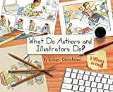 Image of What Do Authors and Illustrators Do? (Two Books in One)