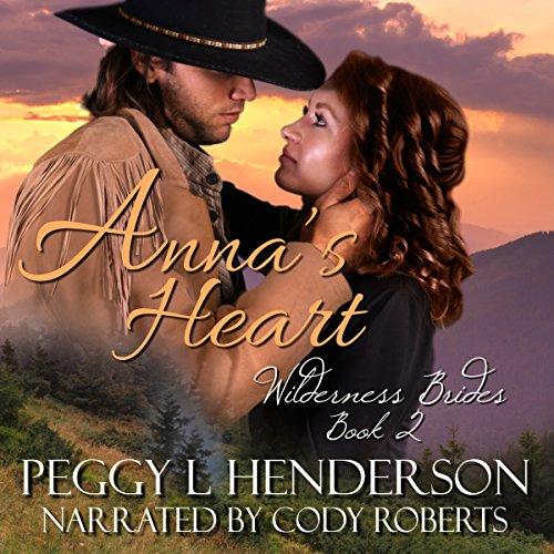 Anna's Heart: Wilderness Brides, Book 2