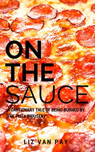 On the Sauce: A Cautionary Tale of Being Burned by the Pizza Industry (English Edition)