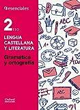 Esenciales Oxford. Lengua Castellana Y Literatura. Gramática Y Ortografía. 2º ESO - 9780190502904