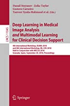 Deep Learning in Medical Image Analysis and Multimodal Learning for Clinical Decision Support: 4th International Workshop, DLMIA 2018, and 8th International ... Recognition, and Graphics Book 11045)