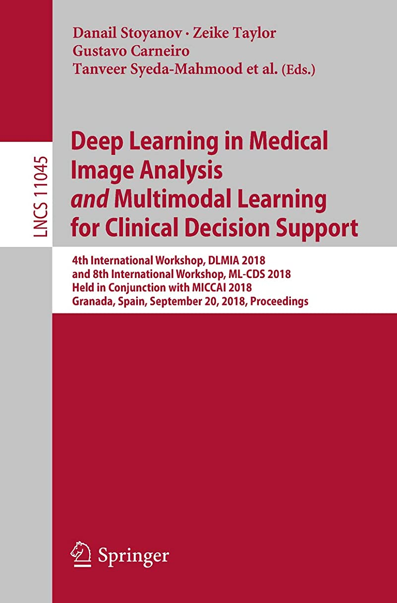 石鹸また再編成するDeep Learning in Medical Image Analysis and Multimodal Learning for Clinical Decision Support: 4th International Workshop, DLMIA 2018, and 8th International ... and Graphics Book 11045) (English Edition)
