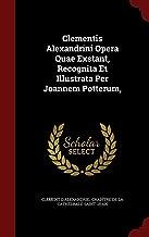 Clementis Alexandrini Opera Quae Exstant, Recognita Et Illustrata Per Joannem Potterum,