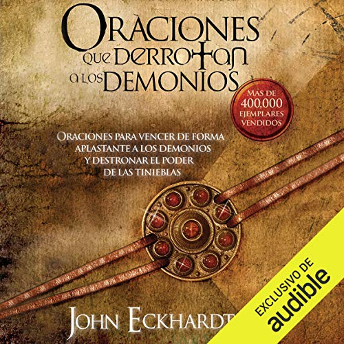 Oraciones Que Derrotan A Los Demonios [Prayers That Defeat the Demons] (Narración en Castellano) Audiobook By John Eckhardt cover art