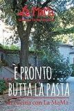 E Pronto... Butta la Pasta: in cucina con La MaMa: Volume 1 (La MaMa Umbria International)