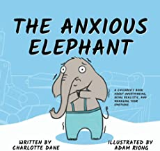 The Anxious Elephant: A Children's Book About Overthinking, Being Realistic, and Managing Your Emotions