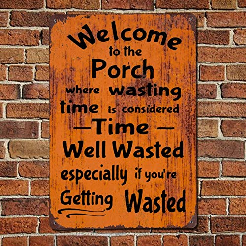 Welcome to The Porch Where Wasting Time Well Wasted Vintage Quotes Metal sign,Retro Saying words Sign,Rustic quote saying words Bar Men Cave Garden Wall art,Farmhouse Aluminum Sign,home decor