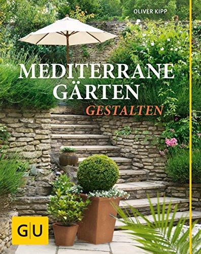 Mediterrane Gärten gestalten (GU Garten Extra)