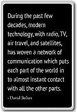 During the past few decades, modern technology, ... - David Bohm quotes fridge magnet, Black