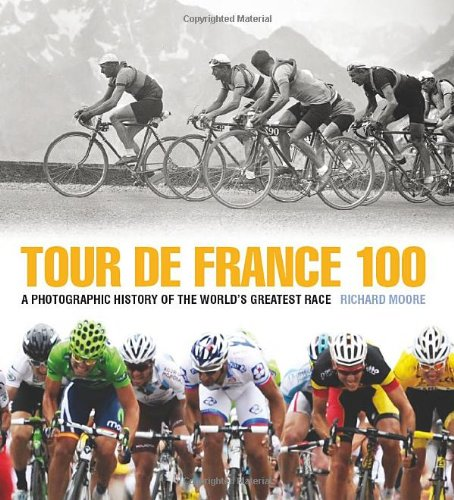 Download Tour De France 100: A Photographic History Of The World's Greatest Race 