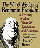 The Wit & Wisdom of Benjamin Franklin: A Treasury of More Than 900 Quotations and Anecdotes