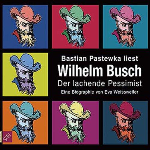 Wilhelm Busch: Der lachende Pessimist. Eine Biographie Titelbild
