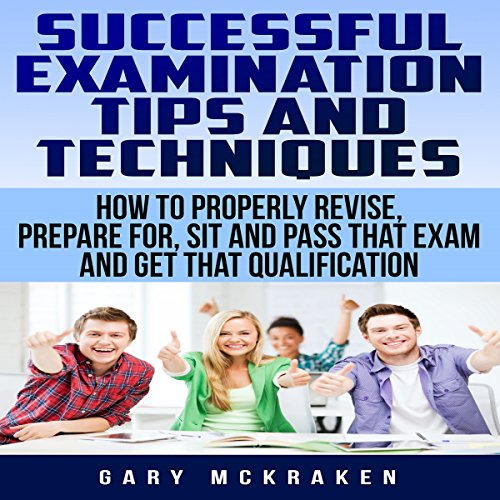 Successful Examination Tips and Techniques     How to Properly Revise, Prepare for, Sit and Pass That Exam and Get That Qualification              By:                                                                                                                                 Gary McKraken                               Narrated by:                                                                                                                                 Peter Baker                      Length: 1 hr and 10 mins     Not rated yet     Overall 0.0