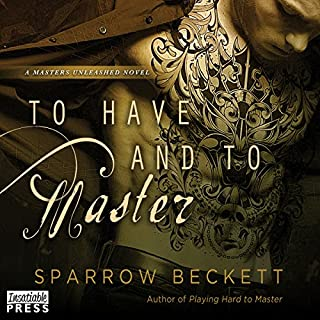To Have and to Master     Masters Unleashed, Book 3              By:                                                                                                                                 Sparrow Beckett                               Narrated by:                                                                                                                                 Samantha Cook                      Length: 8 hrs and 50 mins     130 ratings     Overall 4.5
