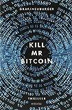 Image of Kill Mr Bitcoin: Thriller