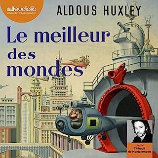 Le meilleur des mondes                   De :                                                                                                                                 Aldous Huxley                               Lu par :                                                                                                                                 Thibault de Montalembert                      Durée : 8 h et 49 min     147 notations     Global 4,3