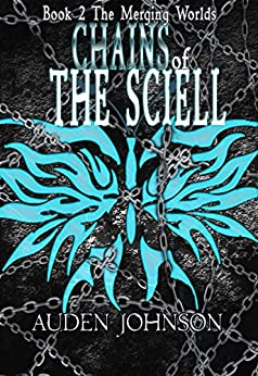 Chains of the Sciell (The Merging Worlds Series Book 2) by [Auden D. Johnson]