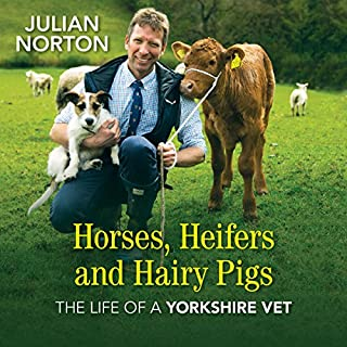 Horses, Heifers and Hairy Pigs     The Life of a Yorkshire Vet              By:                                                                                                                                 Julian Norton                               Narrated by:                                                                                                                                 Gordon Griffin                      Length: 7 hrs and 21 mins     24 ratings     Overall 4.7
