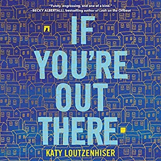 If You're Out There                   Written by:                                                                                                                                 Katy Loutzenhiser                               Narrated by:                                                                                                                                 Kate Rudd                      Length: 7 hrs and 23 mins     Not rated yet     Overall 0.0