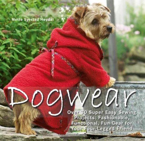 Save %22 Now! Dogwear: Over 30 Super Easy Sewing Projects: Fashionable, Functional, Fun Gear for You...