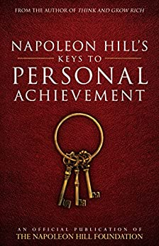 Napoleon Hill's Keys to Personal Achievement: An Official Publication of The Napoleon Hill Foundation by [Napoleon Hill]